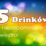 5 drinków na niezapomnianego Sylwestra 2014