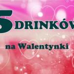 5 drinków na Walentynki