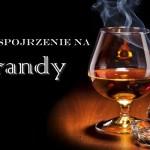 Nowe spojrzenie na Brandy – we współpracy z Okazjum.pl