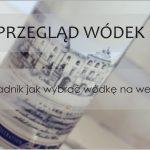 Przegląd wódek – poradnik jak wybrać wódkę na wesele!